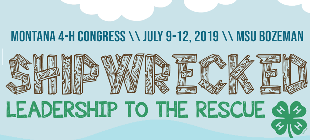 Montana 4-H Congress 2019 design reading: Montana 4-H congress July 9-12, 2019 MSU Bozeman, Shipwrecked : leadership to the rescue.