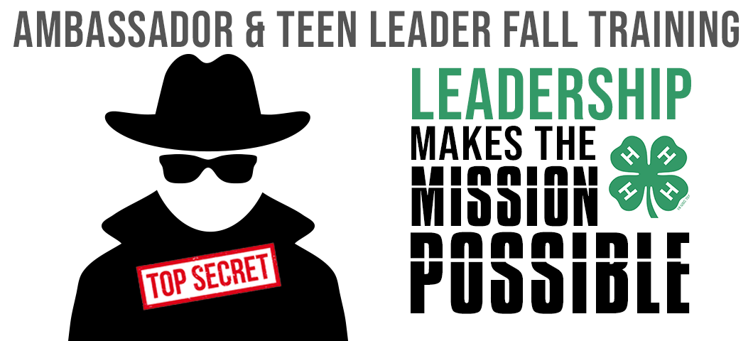 Ambassador and Teen Leader Training banner with Leadership makes the mission possible with green 4-H clover logo on right of image. black silhouette man with dark glasses and top secret stamp on left of image.